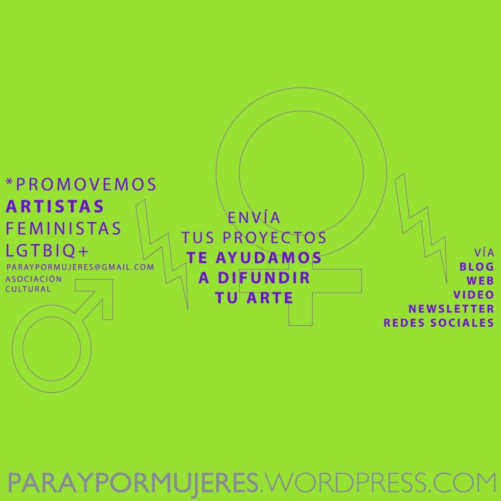 COMUNIDAD DE ARTISTAS ACTIVISTAS FEMINISTAS LGTBIQ+ TE AYUDAMOS A DIFUNDIR TUS PROYECTOS ARTÍSTICOS Y CULTURALES PARAYPORMUJERES